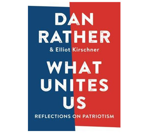 What Unites Us - Dan Rather